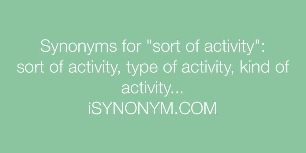 Synonyms sort of activity