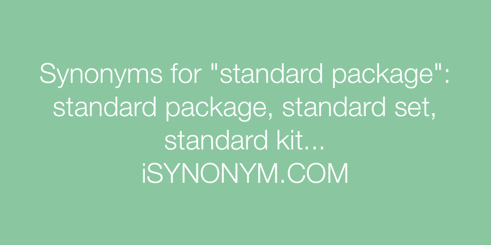 Synonyms for standard package | standard package synonyms - ISYNONYM.COM