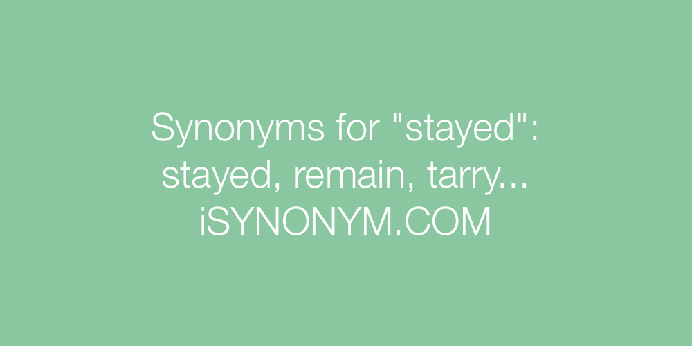 Synonyms stayed