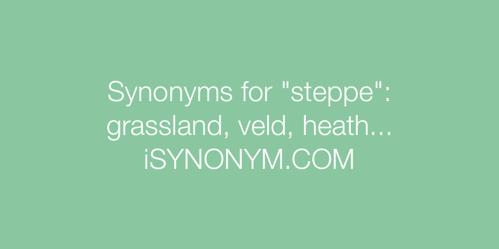 Synonyms for steppe | steppe synonyms - ISYNONYM COM