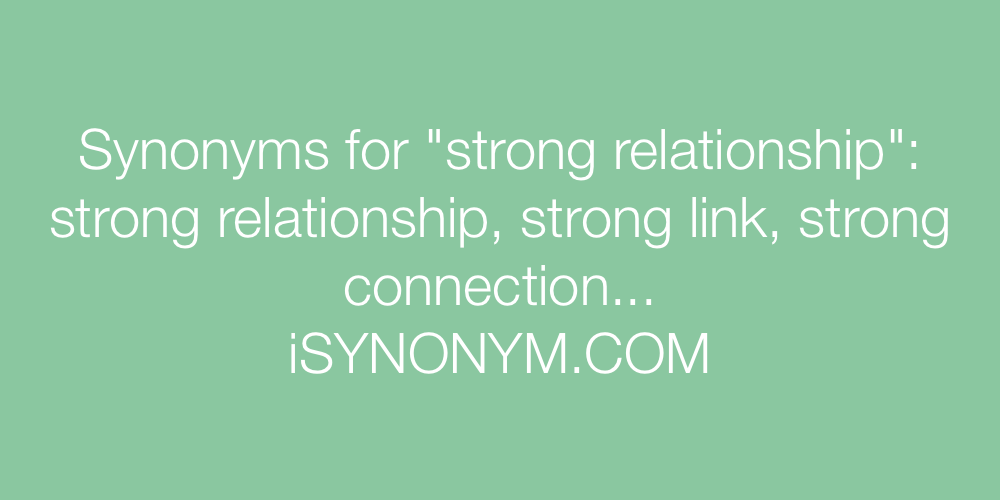 Synonyms for strong relationship | strong relationship