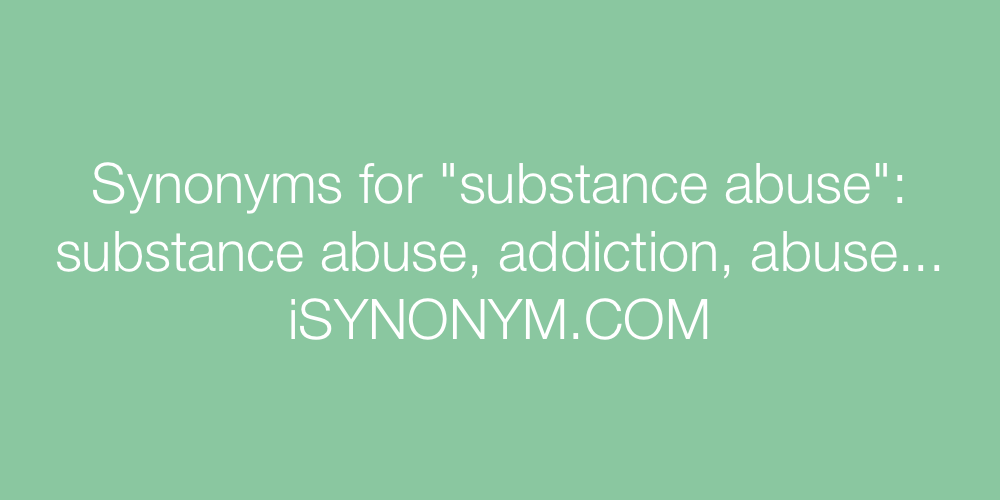 Synonyms substance abuse