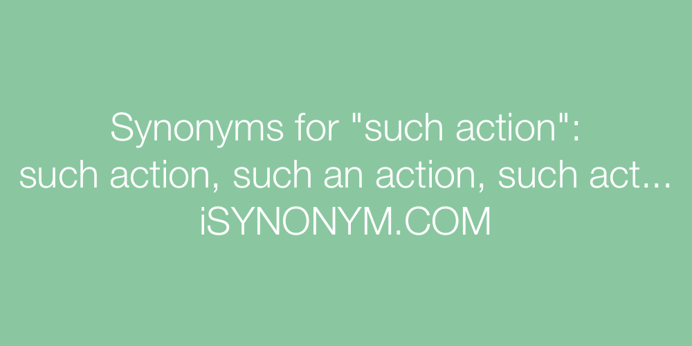 Synonyms such action