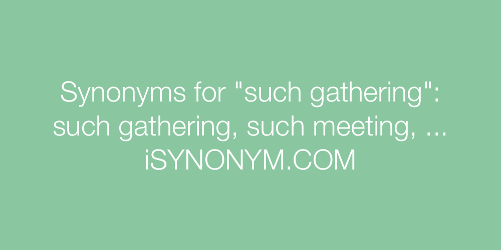 Synonyms such gathering