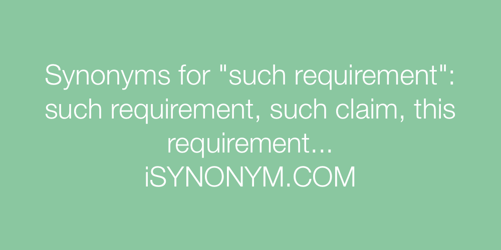 Synonyms such requirement