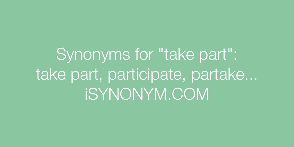 Synonyms take part