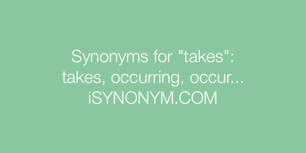 Synonyms takes
