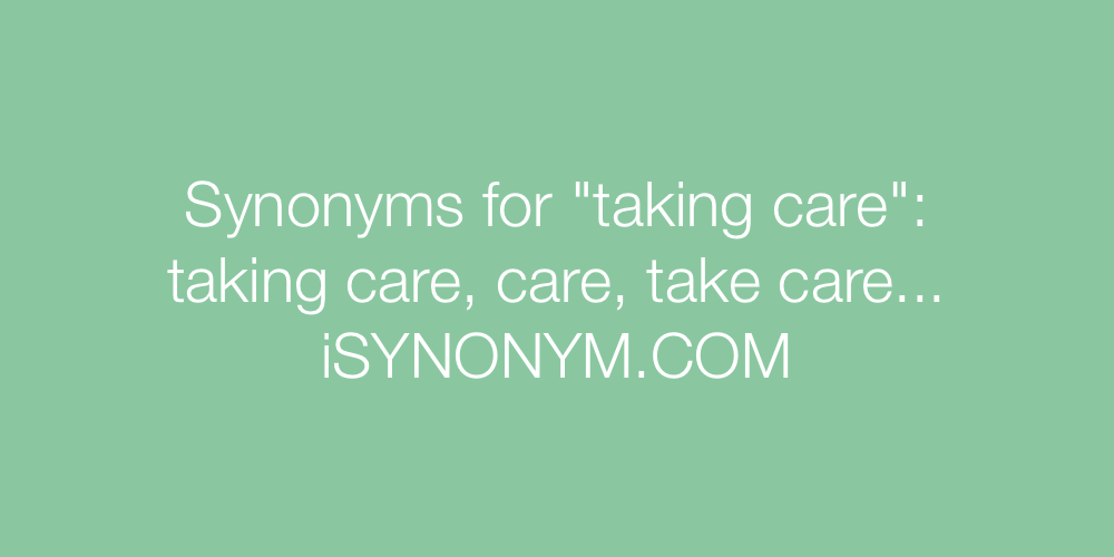 Synonyms taking care
