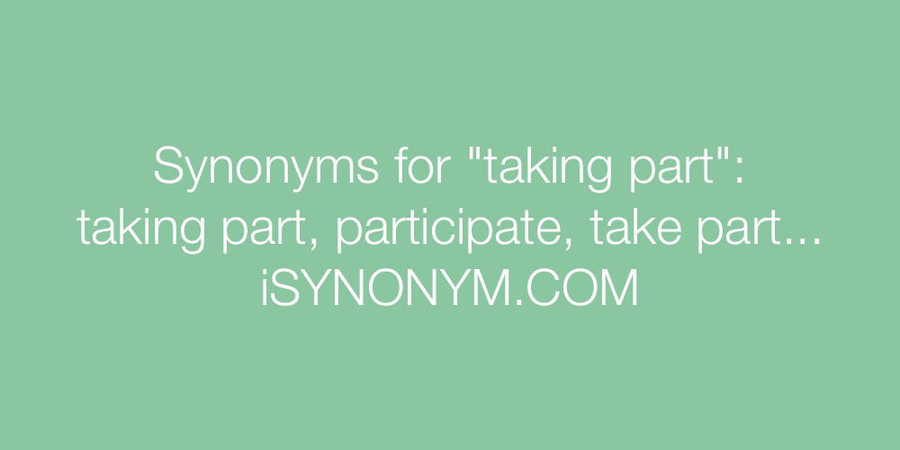 Synonyms taking part