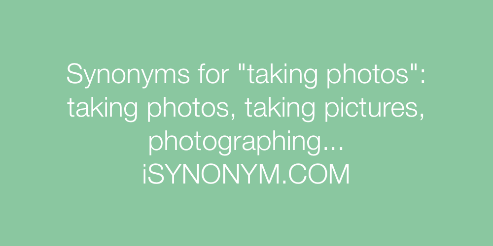 Synonyms taking photos