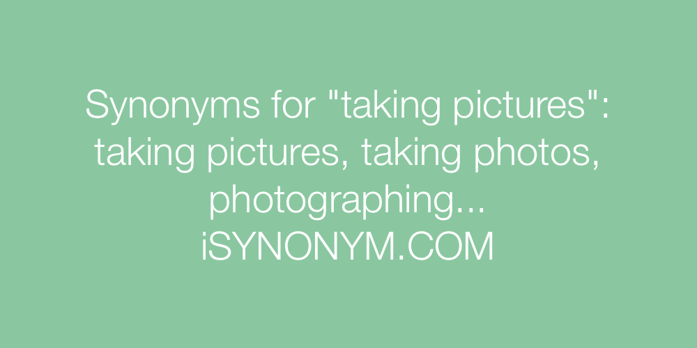 Synonyms taking pictures
