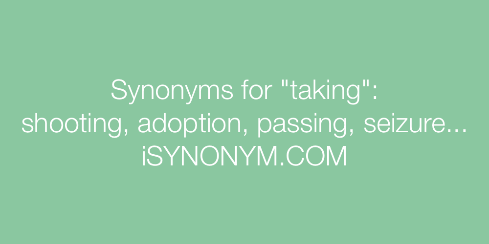 Synonyms taking