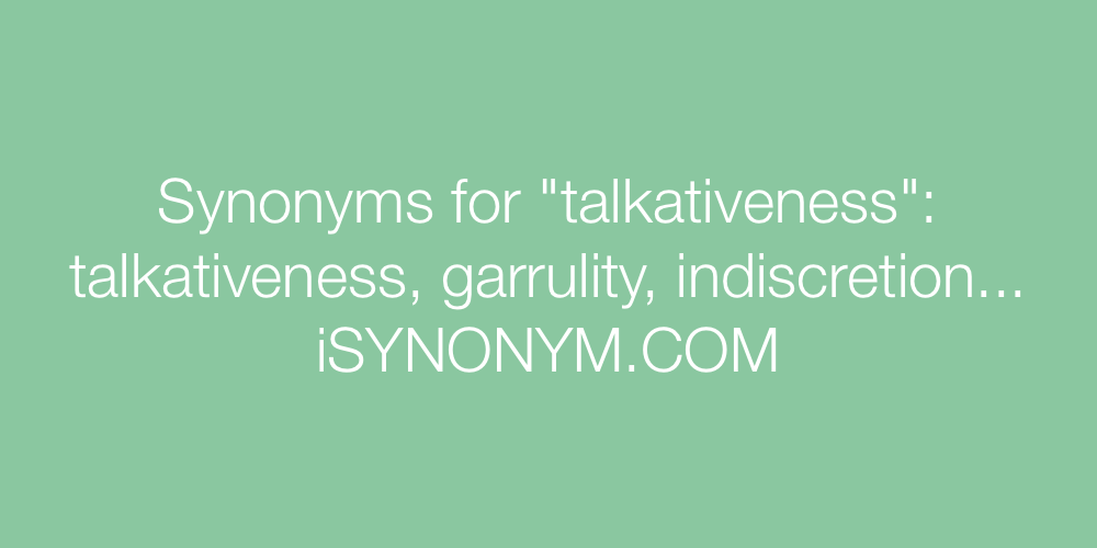Synonyms talkativeness
