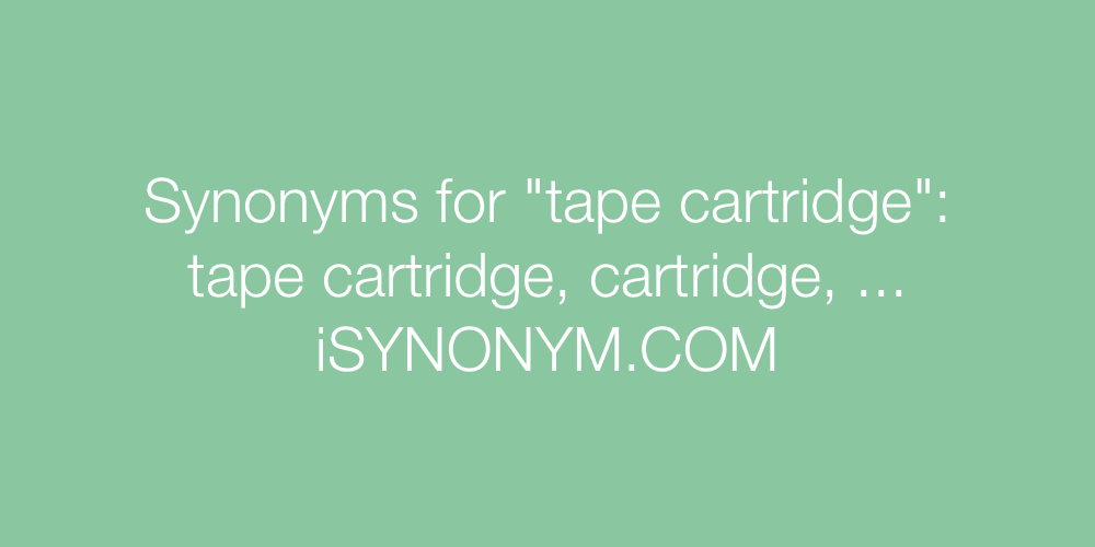 Synonyms tape cartridge