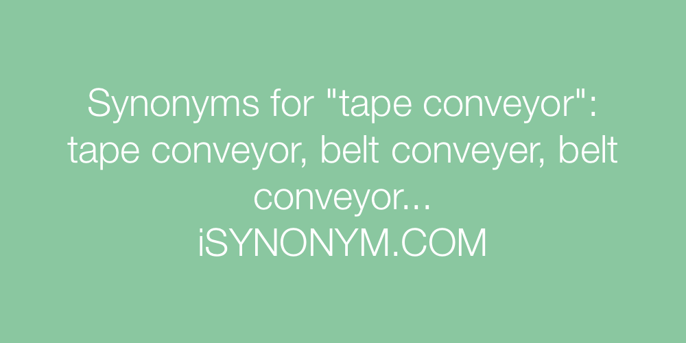 Synonyms tape conveyor