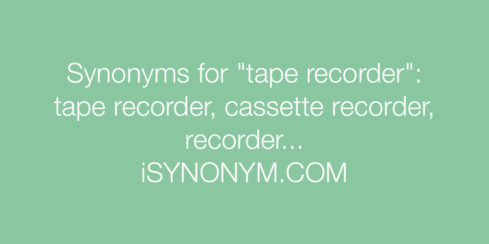 Synonyms tape recorder