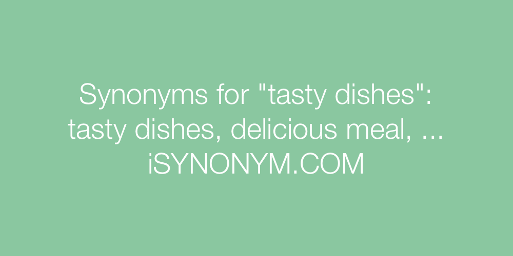 Synonyms tasty dishes