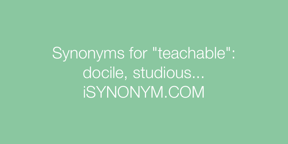 Synonyms teachable