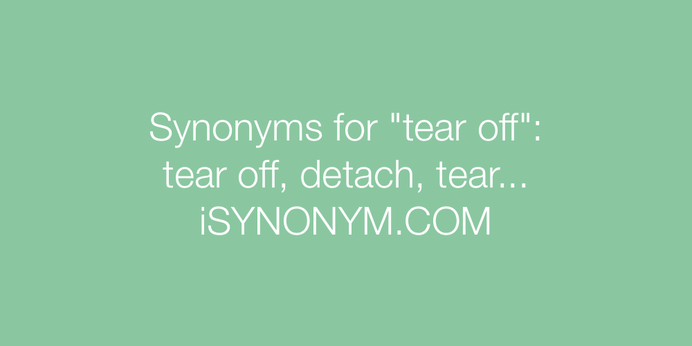 Synonyms tear off