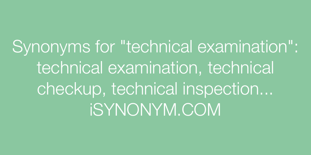 Synonyms technical examination
