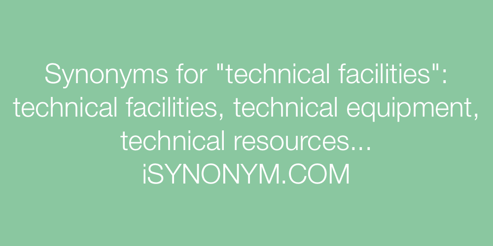 Synonyms technical facilities