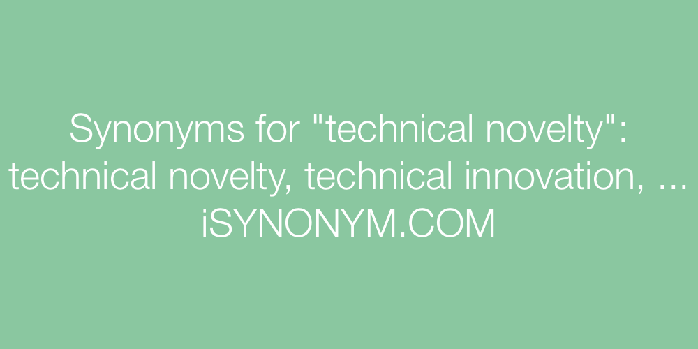 Synonyms technical novelty