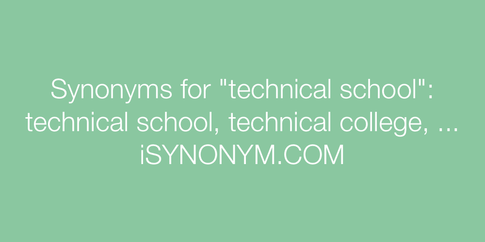 Synonyms technical school
