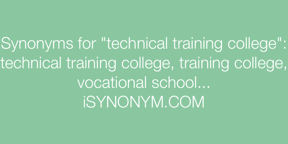 Synonyms technical training college