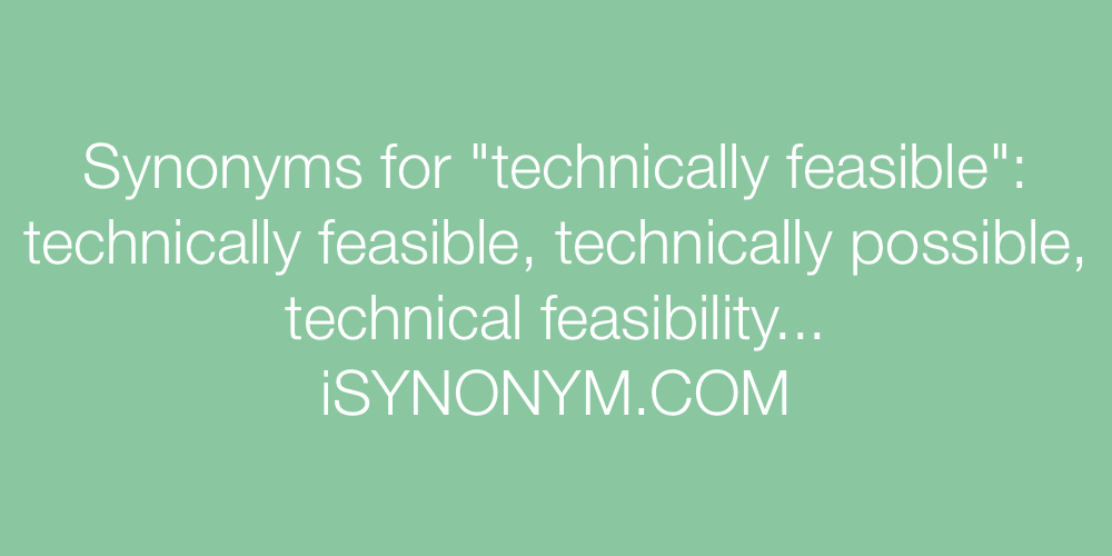 Synonyms technically feasible
