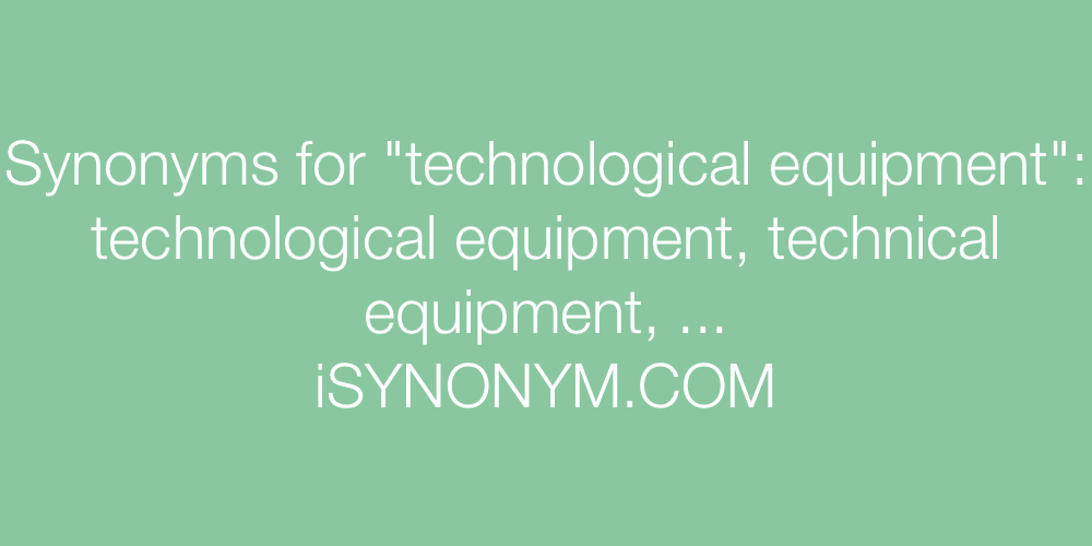 Synonyms technological equipment