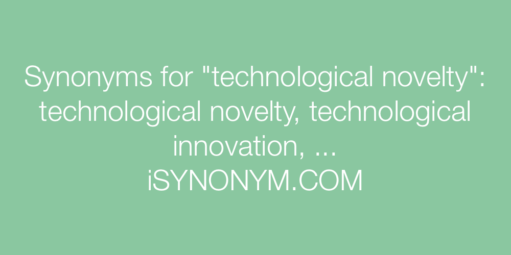 Synonyms technological novelty