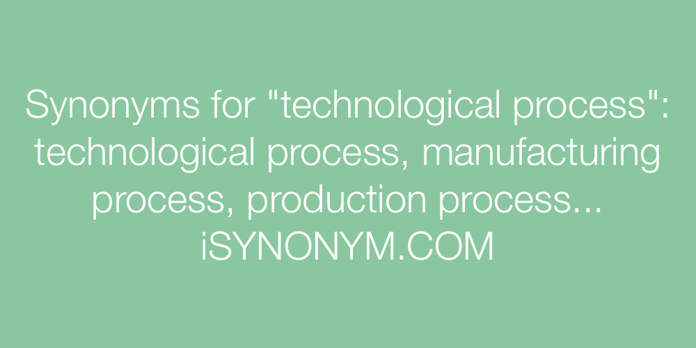 Synonyms technological process