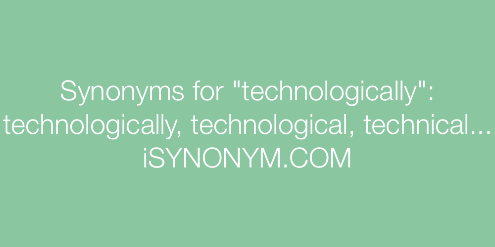 Synonyms technologically