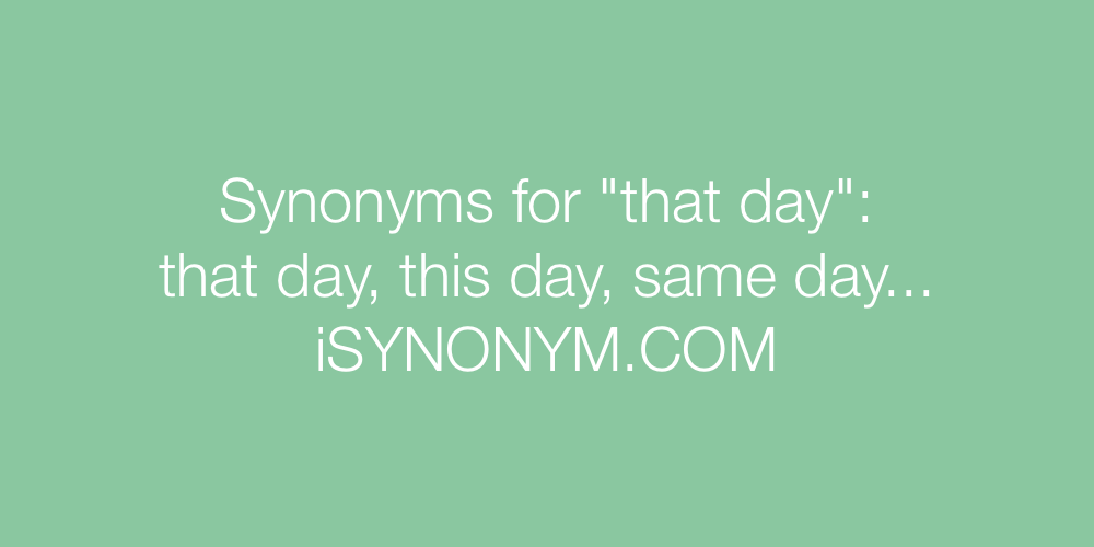 Synonyms that day