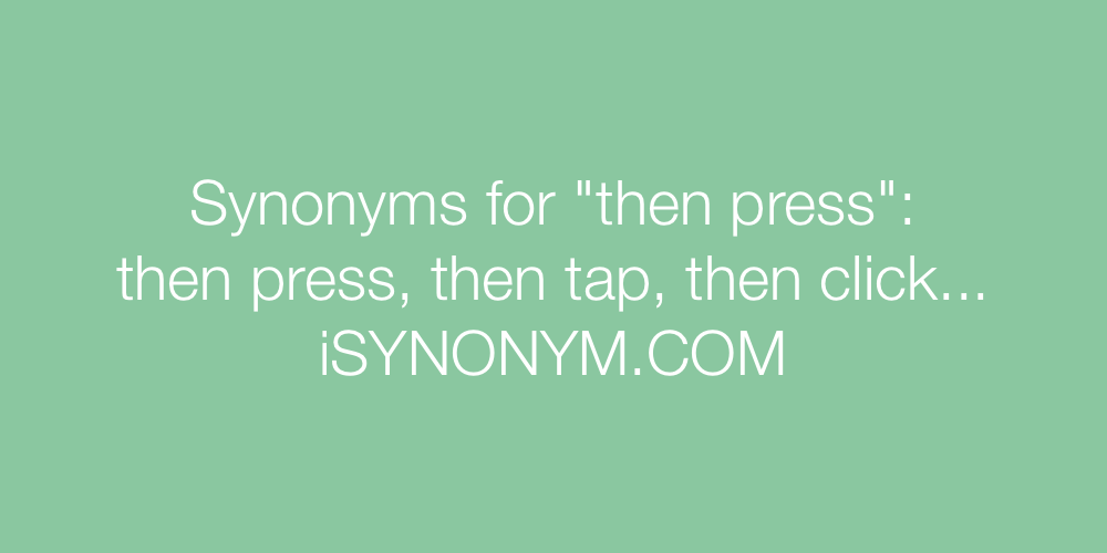Synonyms then press