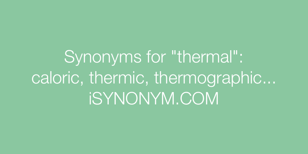 Synonyms thermal
