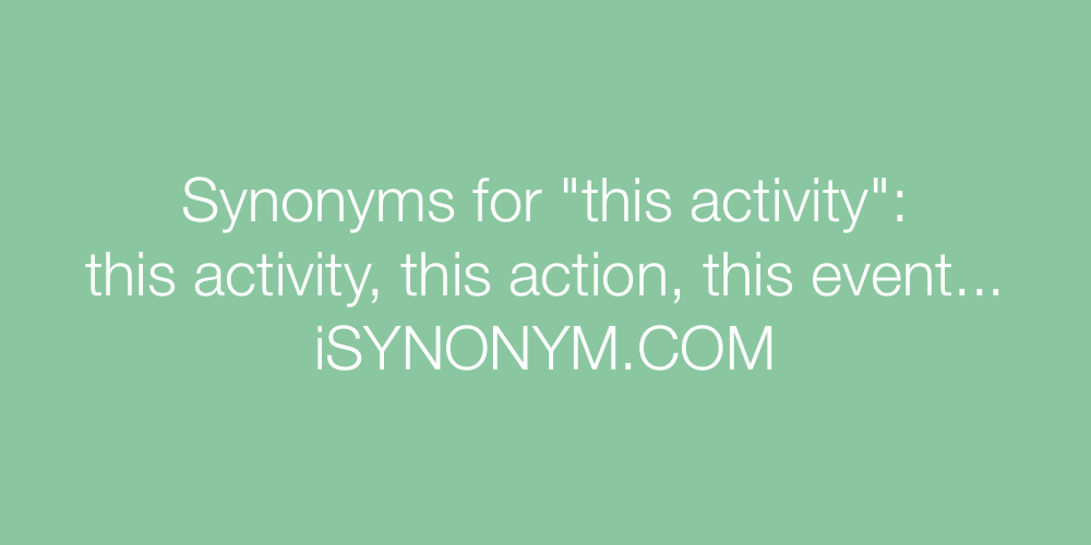 Synonyms this activity
