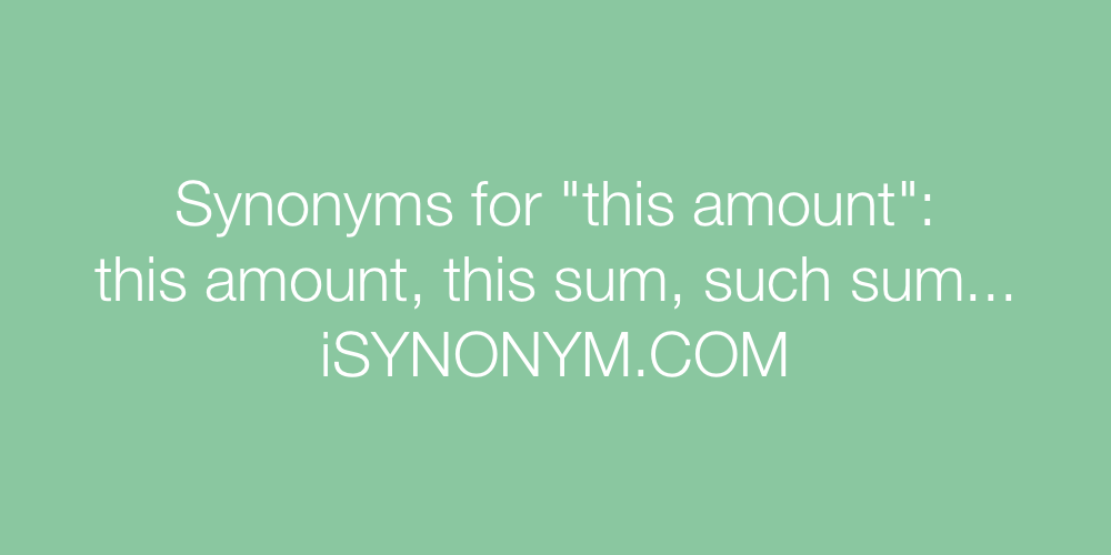 Synonyms this amount
