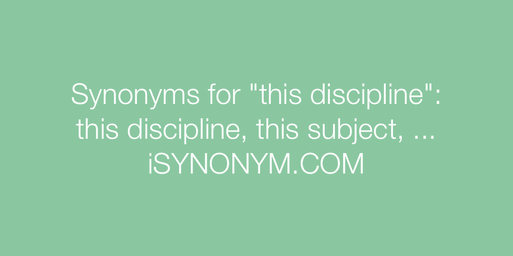 Synonyms this discipline