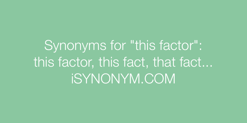 Synonyms this factor