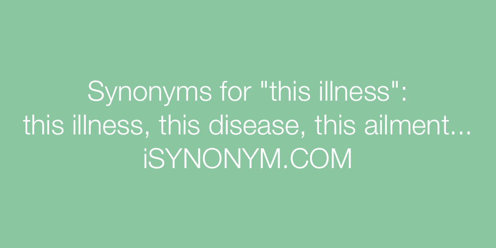 Synonyms this illness