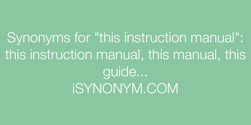 Synonyms this instruction manual