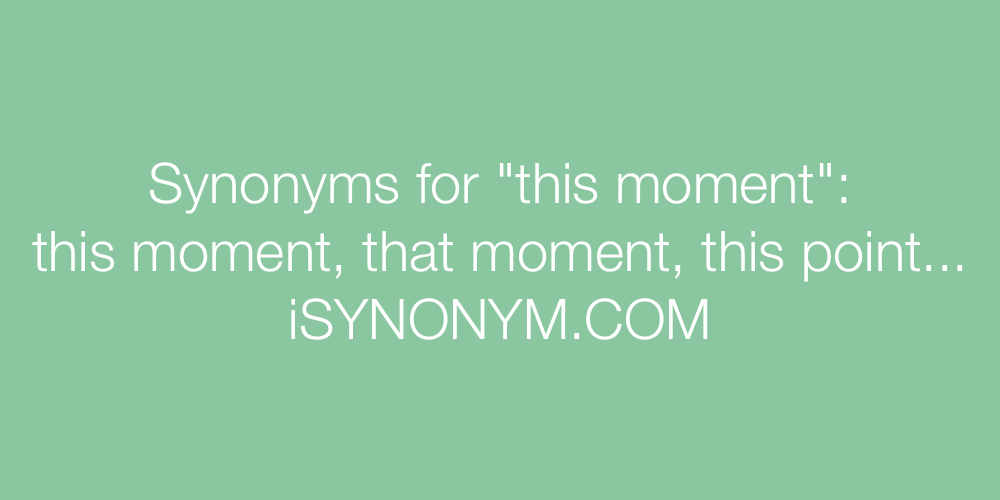 Synonyms this moment