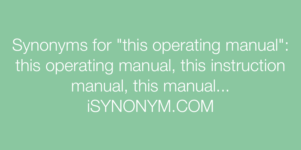 Synonyms this operating manual