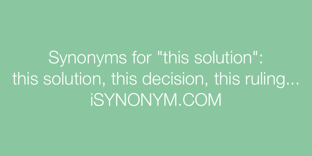 Synonyms this solution