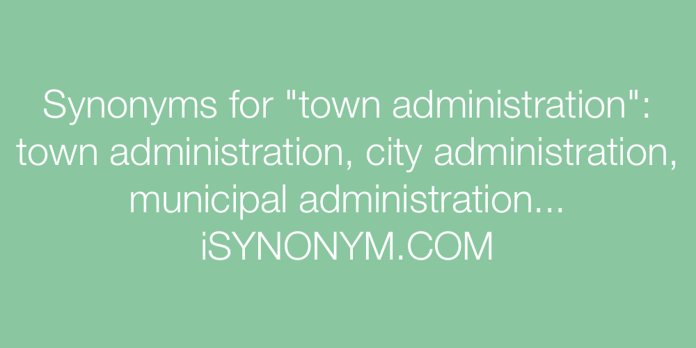 Synonyms town administration