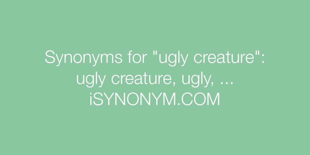Synonyms ugly creature