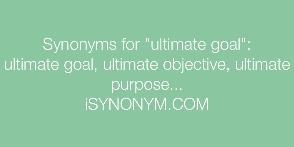Synonyms ultimate goal
