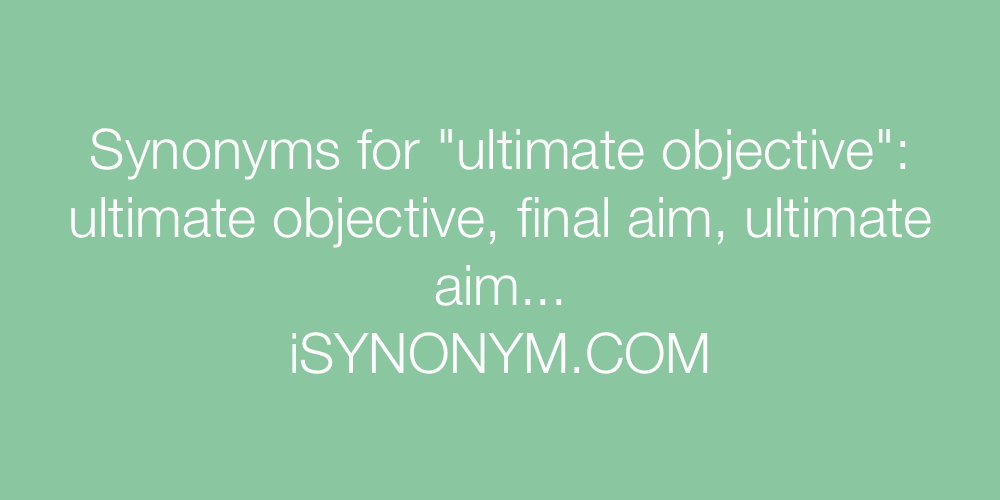 Synonyms ultimate objective