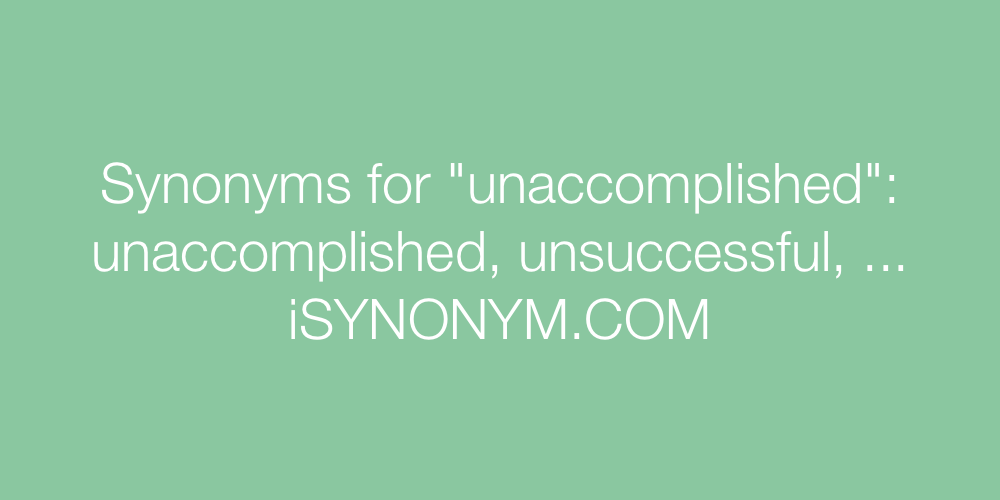 Synonyms unaccomplished
